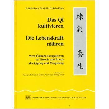 Das Qi kultivieren - Die Lebenskraft nähren Westöstliche Perspektiven zur Theorie und Praxis des Qigong und Yangsheng